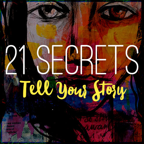 21 SECRETS Tell Your Story